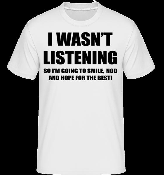 I Wasn't Listening - T-Shirt Shirtinator homme - Blanc - Vorn