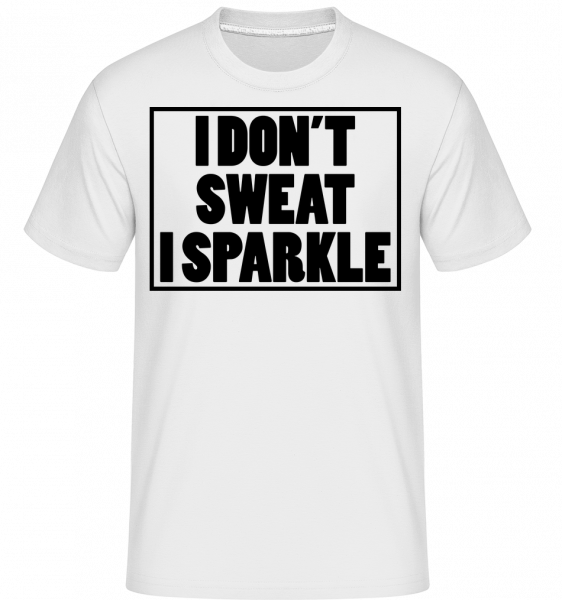 I Don't Sweat I Sparkle - T-Shirt Shirtinator homme - Blanc - Vorn