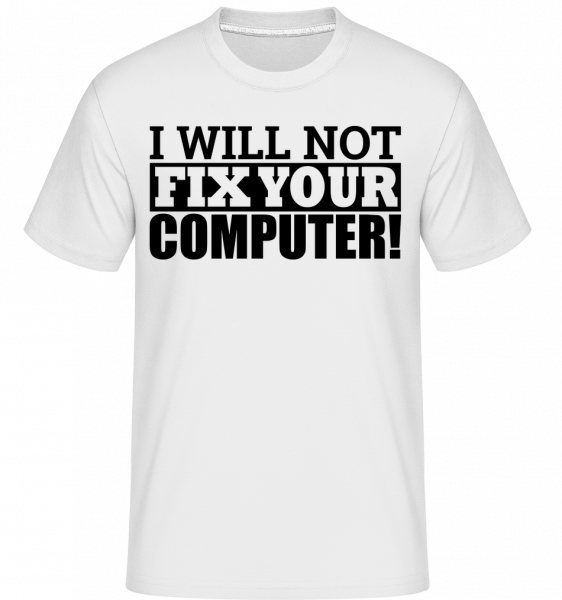 I Will Not Fix Your Computer - T-Shirt Shirtinator homme - Blanc - Vorn