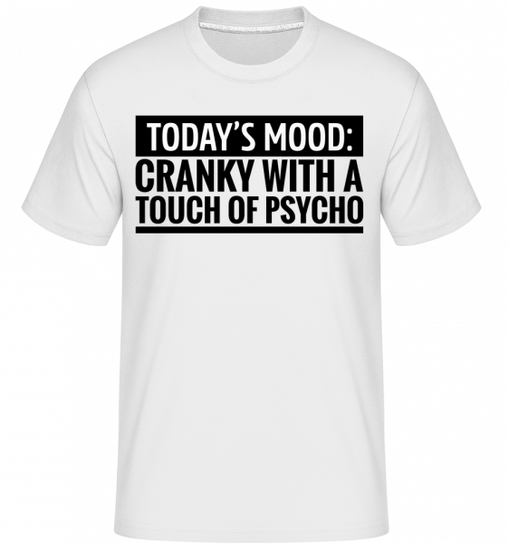 Cranky With A Touch Of Psycho - T-Shirt Shirtinator homme - Blanc - Vorn