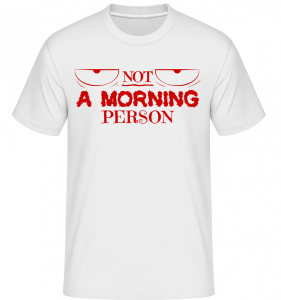 Not A Morning Person - T-Shirt Shirtinator homme - Blanc - Vorn