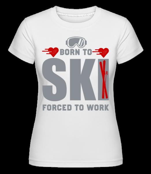 Born To Ski Forced To Work - T-shirt Shirtinator femme - Blanc - Vorn
