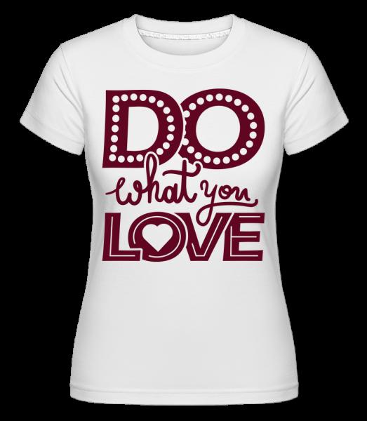 Do What You Love - T-shirt Shirtinator femme - Blanc - Vorn