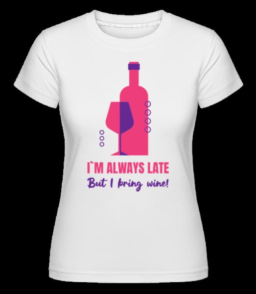 Always Late But I Bring Wine - T-shirt Shirtinator femme - Blanc - Vorn