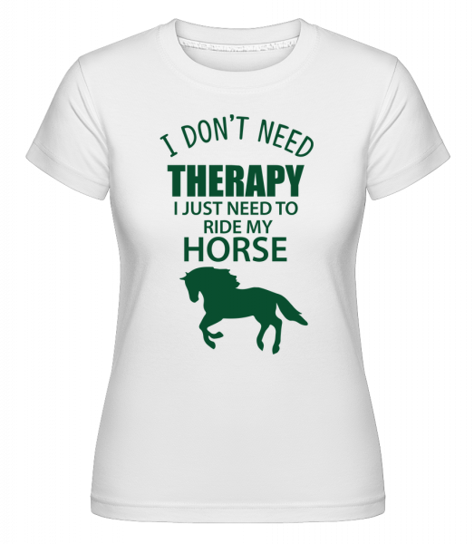 I Need To Ride My Horse - T-shirt Shirtinator femme - Blanc - Vorn