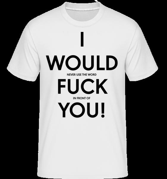 I Would Fuck You - T-Shirt Shirtinator homme - Blanc - Vorn