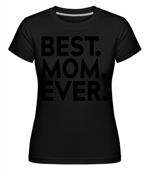 Best Mom Ever -  T-shirt Shirtinator femme - Noir - Vorn