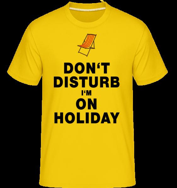 Don't Disturb I'm On Holiday - T - T-Shirt Shirtinator homme - Jaune doré - Vorn