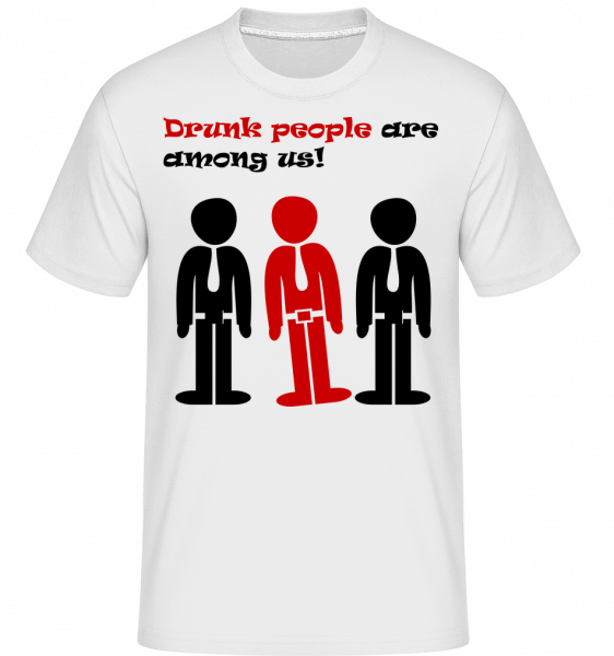 Drunk People Are Among Us -  T-Shirt Shirtinator homme - Blanc - Vorn