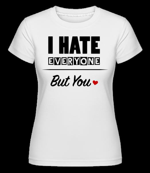 I Hate Everyone But You - T-shirt Shirtinator femme - Blanc - Vorn