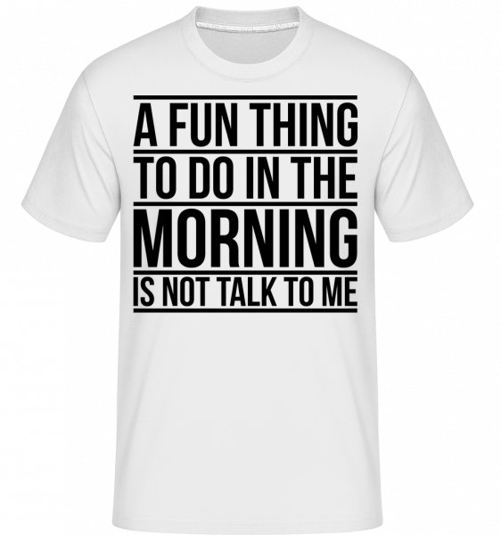 Don't Talk To Me In The Morning - T-Shirt Shirtinator homme - Blanc - Vorn