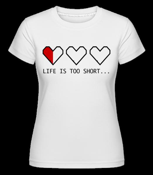 Life Is Too Short - T-shirt Shirtinator femme - Blanc - Vorn