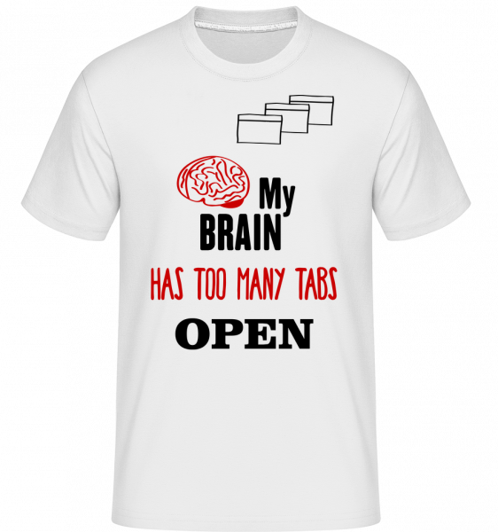 My Brain Has Too Many Tabs Open - T-Shirt Shirtinator homme - Blanc - Vorn