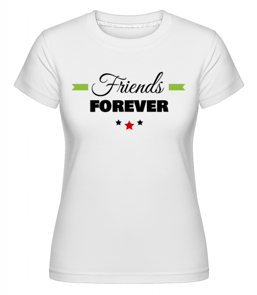 Friends Forever - T-shirt Shirtinator femme - Blanc - Vorn
