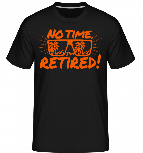 No Time, I'm Retired! - T-Shirt Shirtinator homme - Noir - Vorn