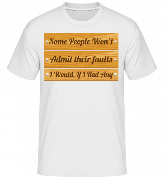 I Don't Have Any Faults - T-Shirt Shirtinator homme - Blanc - Vorn