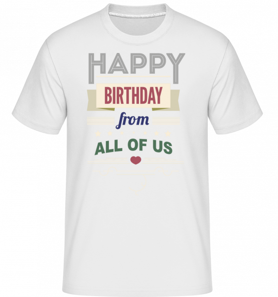 Happy Birthday From All Of Us - T-Shirt Shirtinator homme - Blanc - Vorn