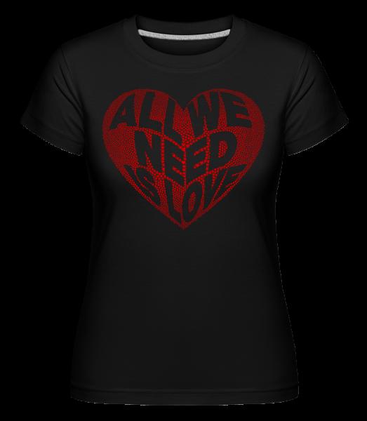 All We Need Is Love - T-shirt Shirtinator femme - Noir - Vorn