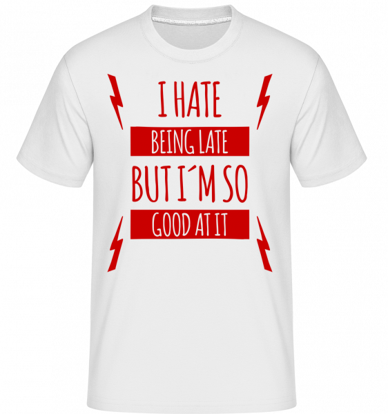 I Hate Being Late -  T-Shirt Shirtinator homme - Blanc - Vorn