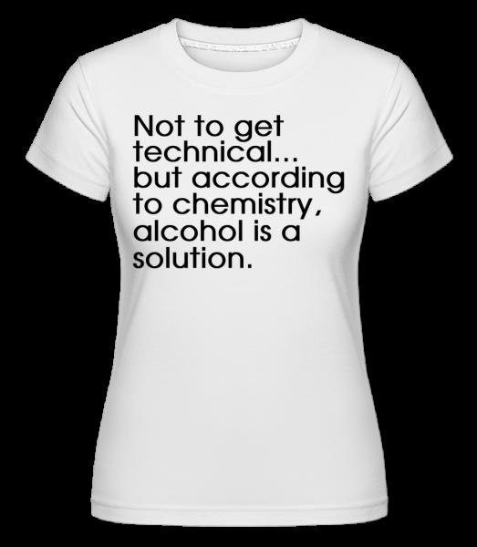 Alcohol Is A Solution - T-shirt Shirtinator femme - Blanc - Vorn